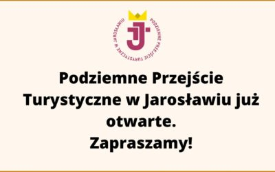 Podziemne Przejście Turystyczne w Jarosławiu już otwarte. Zapraszamy!